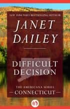 Difficult Decision ebook by Janet Dailey