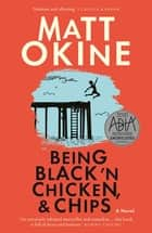 Being Black 'n Chicken, and Chips ebook by Matt Okine