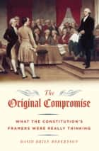 The Original Compromise - What the Constitution's Framers Were Really Thinking ebook by David Robertson