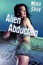 Alien Abduction ebook by Mina Shay