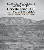 State, Society and the Environment in South Asia ebook by Stig Toft Madsen