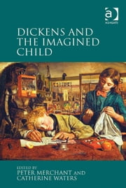 Dickens and the Imagined Child ebook by Peter Merchant,Catherine Waters