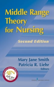 Middle Range Theory for Nursing, Second Edition ebook by Patricia R. Liehr, PhD, ARNP,Mary Jane Smith, PhD, RN