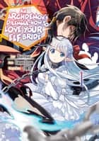 An Archdemon's Dilemma: How to Love Your Elf Bride (Manga Version) Volume 1 ebook by Fuminori Teshima, Hako Itagaki, Hikoki