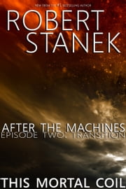 After the Machines. Episode Two: Transition ebook by Robert Stanek