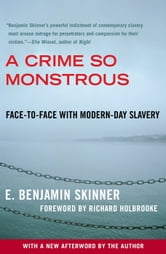 A Crime So Monstrous - Face-to-Face with Modern-Day Slavery ebook by E. Benjamin Skinner