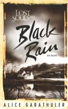 Black Rain - LOST SOULS LTD. eBook by Alice Gabathuler