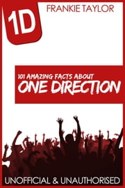 101 Amazing Facts about One Direction ebook by Frankie Taylor