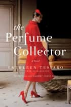 The Perfume Collector - A Novel ebook by Kathleen Tessaro