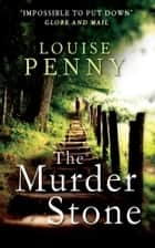 The Murder Stone - A Chief Inspector Gamache Mystery, Book 4 ebook by Louise Penny
