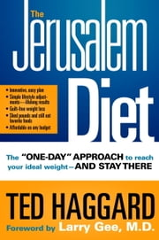 The Jerusalem Diet - The One Day Approach to Reach Your Ideal Weight--and Stay There ebook by Ted Haggard