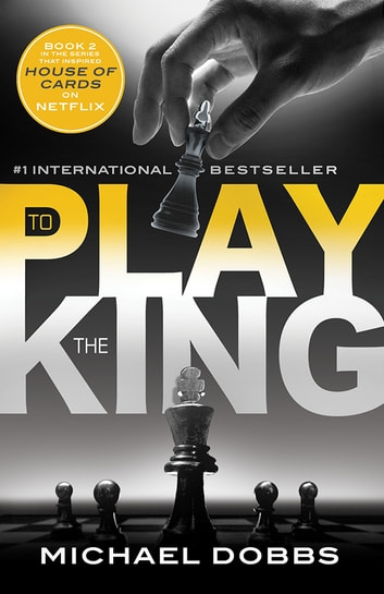 To Play the King ebook by Michael Dobbs