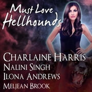 Must Love Hellhounds audiobook by Ilona Andrews, Meljean Brook, Charlaine Harris,...