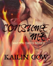 Consume Me (Master Chefs #3) ebook by Kailin Gow