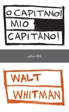Oh Capitano! Mio capitano! ebook by Walt Whitman