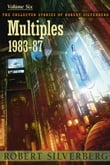 Multiples: The Collected Work of Robert Silverberg, Volume Six