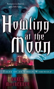 Howling at the Moon - Tales of an Urban Werewolf ebook by Karen MacInerney