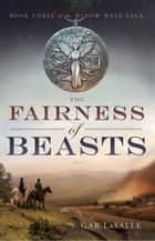 The Fairness of Beasts ebook by Gar LaSalle