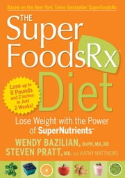 The SuperFoodsRx Diet - Lose Weight with the Power of SuperNutrients ebook by Wendy Bazilian,Steven Pratt,Kathy Matthews