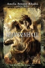 Wyvernhail - The Kiesha'ra: Volume Five ebook by Amelia Atwater-Rhodes