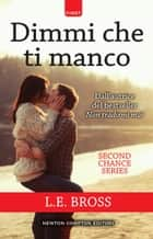 Dimmi che ti manco eBook by L.E. Bross