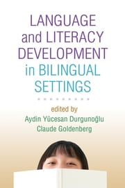 Language and Literacy Development in Bilingual Settings ebook by Claude Goldenberg, PhD,Aydin Yücesan Durgunoglu, PhD