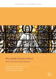The Catholic Church in Taiwan - Birth, Growth and Development ebook by Francis K.H. So, Beatrice K.F. Leung, Ellen Mary Mylod