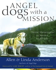 Angel Dogs with a Mission - Divine Messengers in Service to All Life ebook by Allen Anderson,Linda Anderson