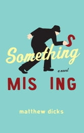 Something Missing - A Novel ebook by Matthew Dicks