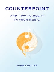 Counterpoint and How to Use It in Your Music ebook by John Collins