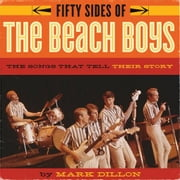 Fifty Sides of the Beach Boys: The Songs That Tell Their Story ebook by Dillon, Mark