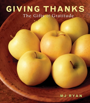 Giving Thanks - The Gifts of Gratitude ebook by M.J. Ryan