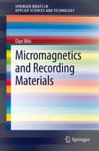 Micromagnetics and Recording Materials ebook by Dan Wei