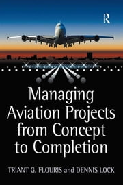Managing Aviation Projects from Concept to Completion ebook by Triant G. Flouris,Dennis Lock