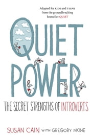 Quiet Power - The Secret Strengths of Introverts ebook by Susan Cain,Gregory Mone,Grant Snider