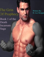 The Grin of Prophecy (Book 1 of the Death Incarnate Saga) ebook by H. Lee Morgan Jr