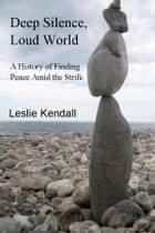 Deep Silence, Loud World ebook by Leslie Kendall
