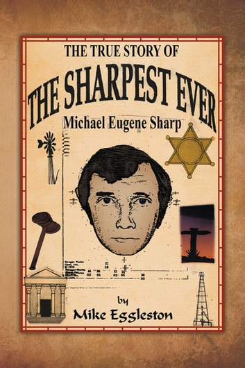 The True Story of the Sharpest Ever- - Michael Eugene Sharp ebook by Mike Eggleston