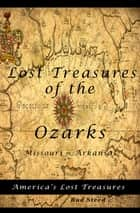 Lost Treasures of the Ozarks ebook by Bud Steed