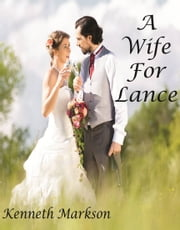 A WIFE FOR LANCE (A Clean Historical Mail Order Bride Western Victorian Romance) ebook by KENNETH MARKSON