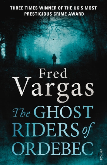 The Ghost Riders of Ordebec - A Commissaire Adamsberg novel ebook by Fred Vargas