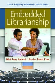 Embedded Librarianship - What Every Academic Librarian Should Know ebook by Alice L. Daugherty,Michael F. Russo