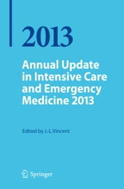 Annual Update in Intensive Care and Emergency Medicine 2013 ebook by Jean Louis Vincent