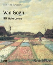 Van Gogh - 99 Watercolors ebook by Narim Bender