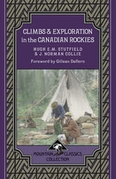 Climbs & Exploration In the Canadian Rockies ebook by Hugh E.M. Stutfield