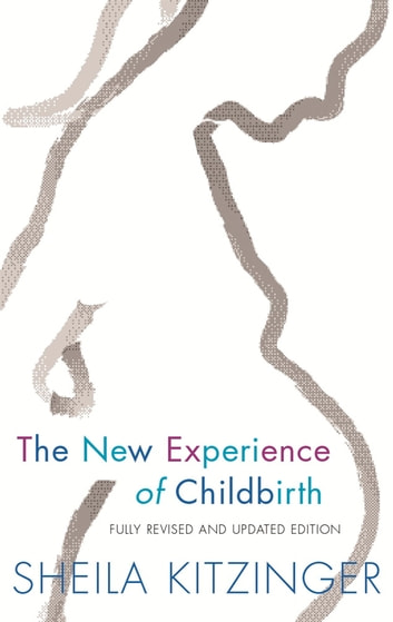 The New Experience of Childbirth ebook by Sheila Kitzinger