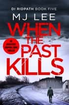 When the Past Kills eBook by M J Lee