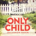 Only Child - A Richard and Judy Book Club Pick 2018 audiobook by Rhiannon Navin