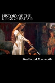 History of the Kings of Britain ebook by Geoffrey of Monmouth