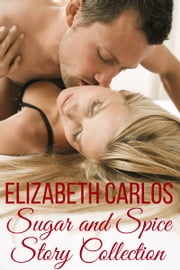Sugar and Spice Story Collection ebook by Elizabeth Carlos